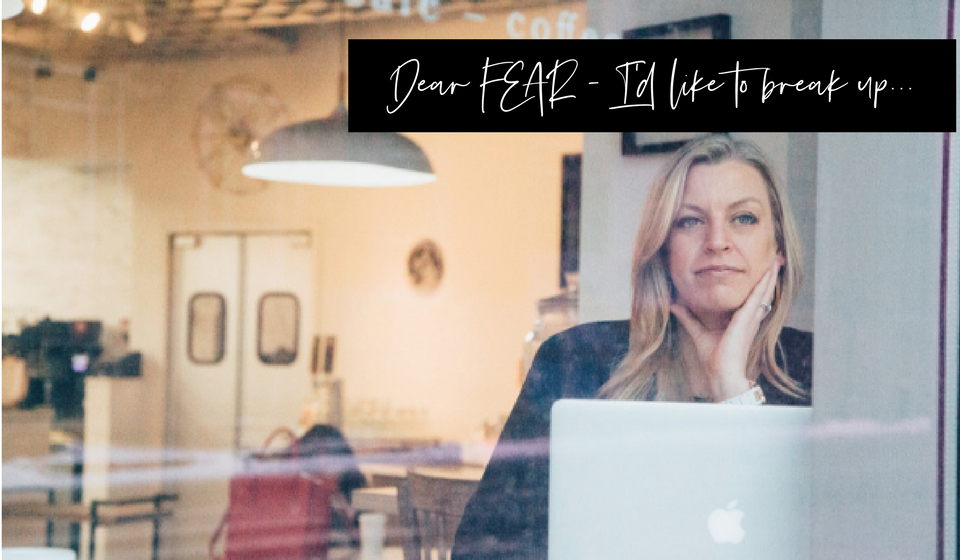 Dear FEAR – I'd Like to Break Up…