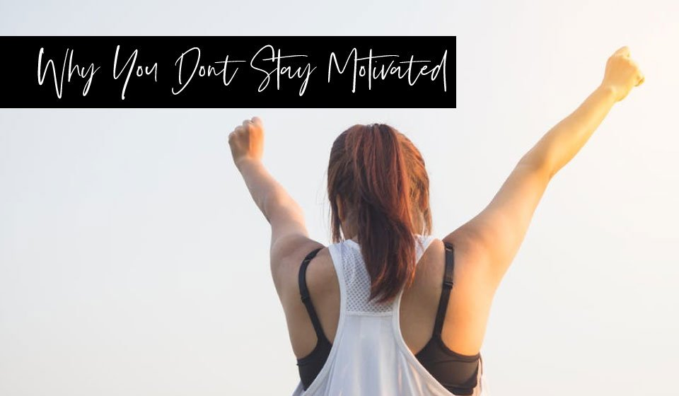 Why You Don't Stay Motivated