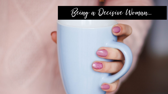 Being a Decisive Woman