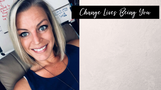 Change Lives Being You
