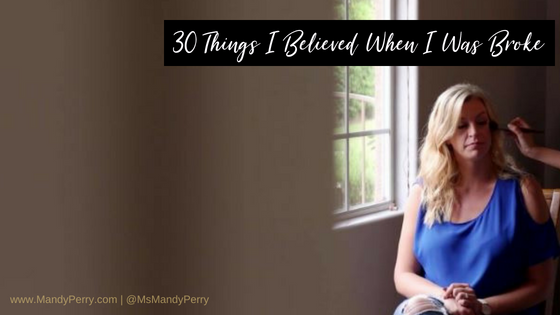 30 Things I Believed When I Was Broke