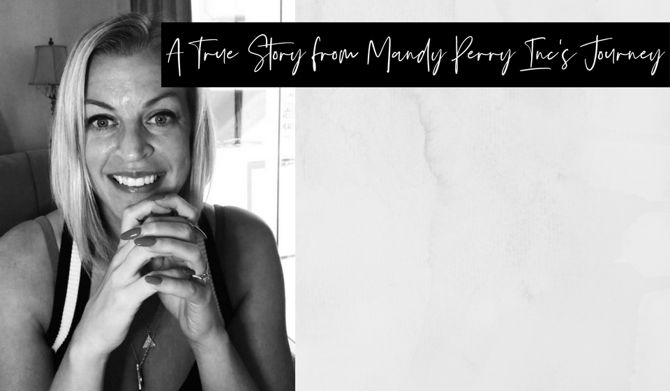 True Story from Mandy Perry Inc's Journey…